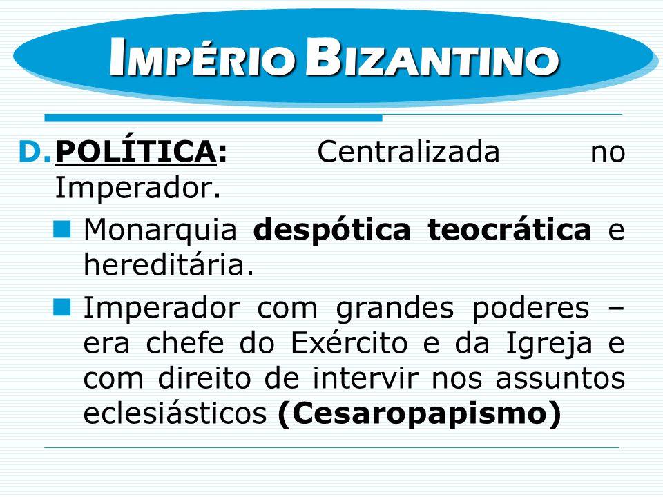 IMPÉRIO BIZANTINO Política: Centralizada no Imperador.
