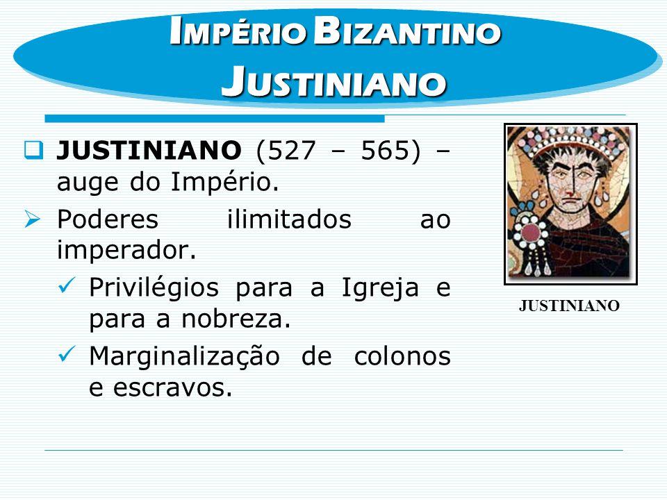 JUSTINIANO IMPÉRIO BIZANTINO JUSTINIANO (527 – 565) – auge do Império.