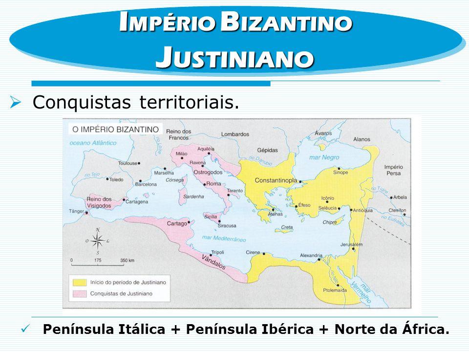 JUSTINIANO IMPÉRIO BIZANTINO Conquistas territoriais.