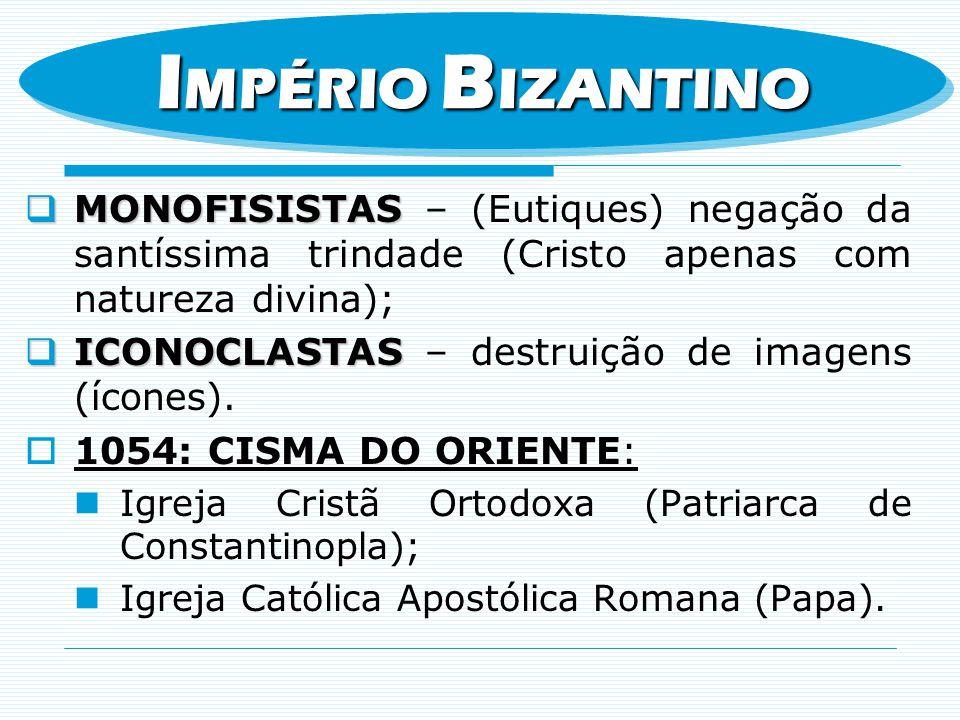 IMPÉRIO BIZANTINO MONOFISISTAS – (Eutiques) negação da santíssima trindade (Cristo apenas com natureza divina);