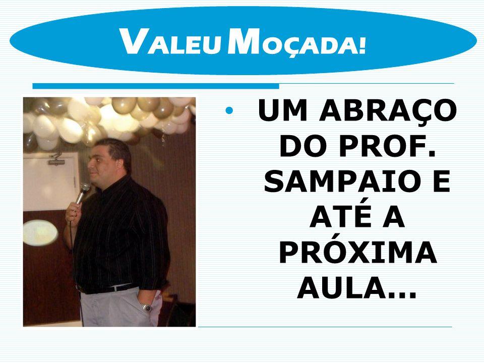 UM ABRAÇO DO PROF. SAMPAIO E ATÉ A PRÓXIMA AULA...