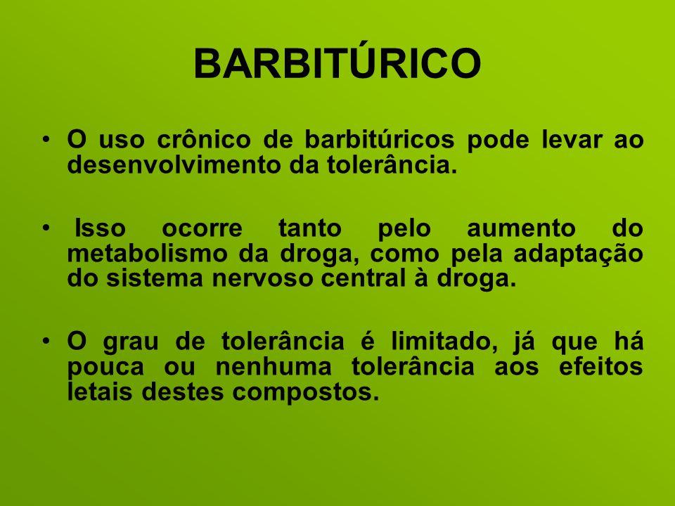 BARBITÚRICO O uso crônico de barbitúricos pode levar ao desenvolvimento da tolerância.