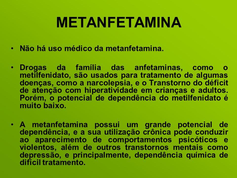 METANFETAMINA Não há uso médico da metanfetamina.