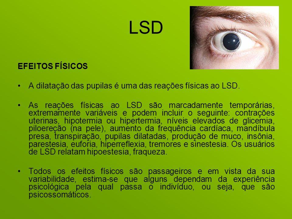LSD EFEITOS FÍSICOS. A dilatação das pupilas é uma das reações físicas ao LSD.