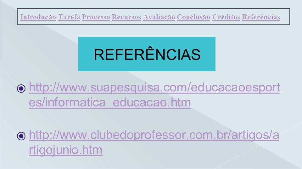 Introdução Tarefa Processo Recursos Avaliação Conclusão Créditos Referências