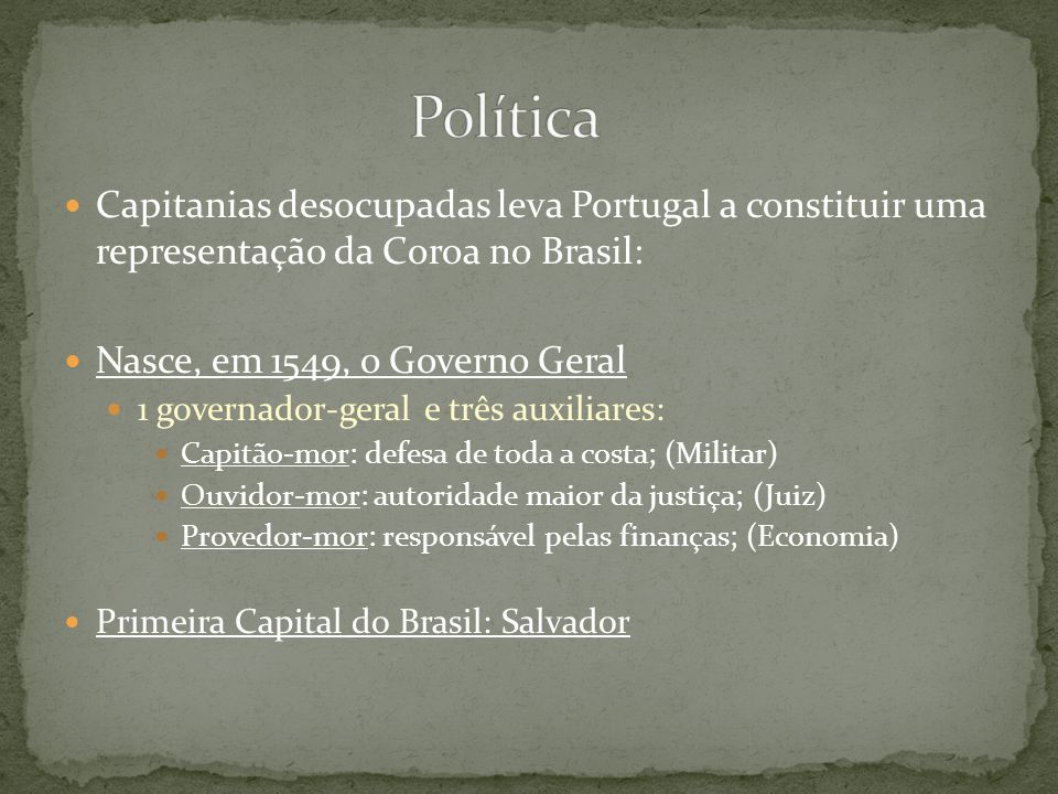 Política Capitanias desocupadas leva Portugal a constituir uma representação da Coroa no Brasil: Nasce, em 1549, o Governo Geral.