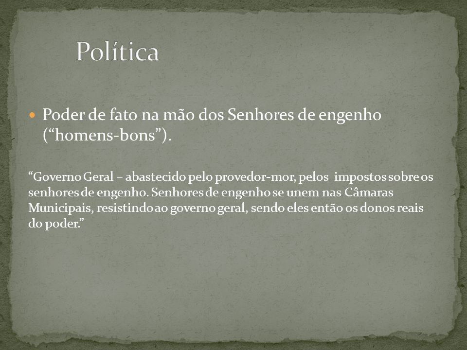 Política Poder de fato na mão dos Senhores de engenho ( homens-bons ).