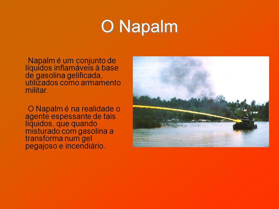O Napalm Napalm é um conjunto de líquidos inflamáveis à base de gasolina gelificada, utilizados como armamento militar.
