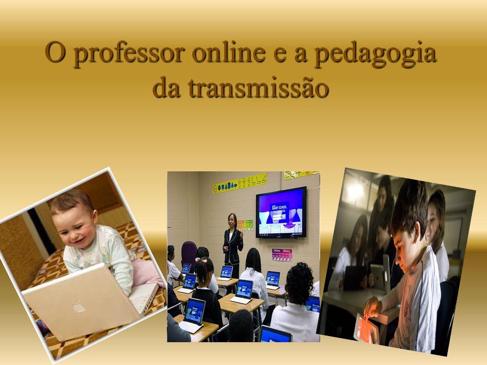 O professor online e a pedagogia da transmissão
