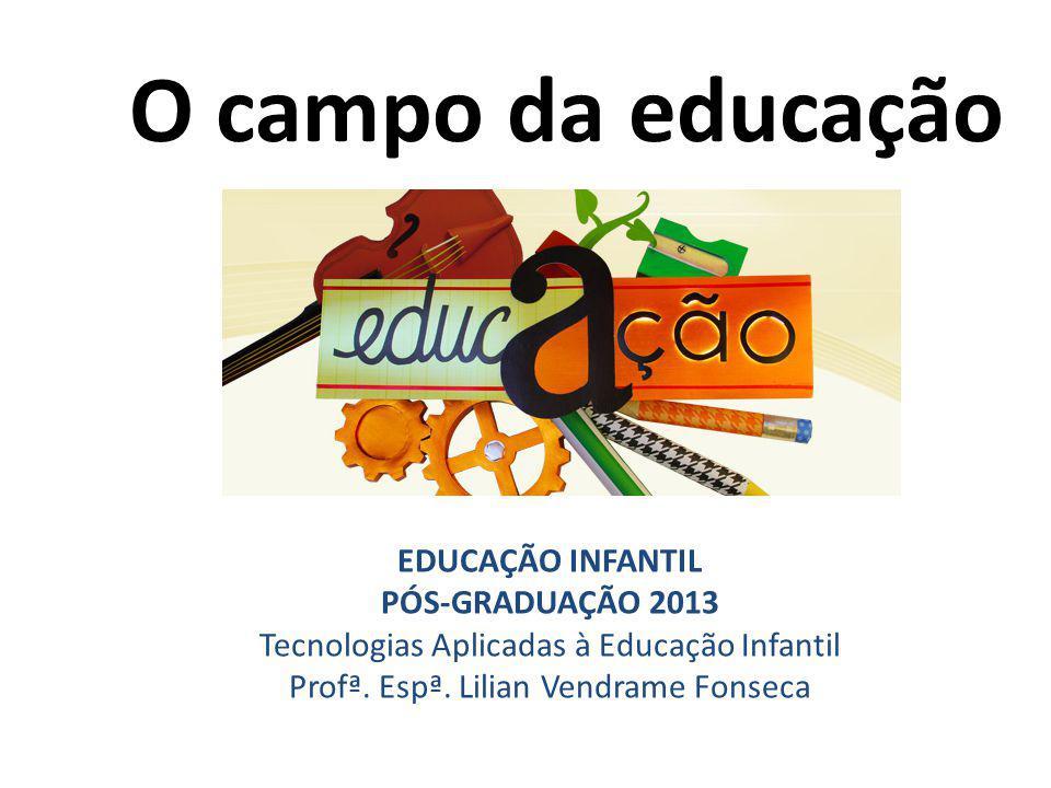 O campo da educação EDUCAÇÃO INFANTIL PÓS-GRADUAÇÃO 2013