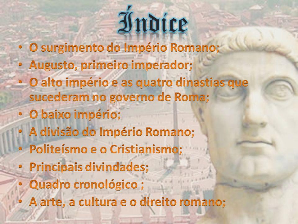 Índice O surgimento do Império Romano; Augusto, primeiro imperador;