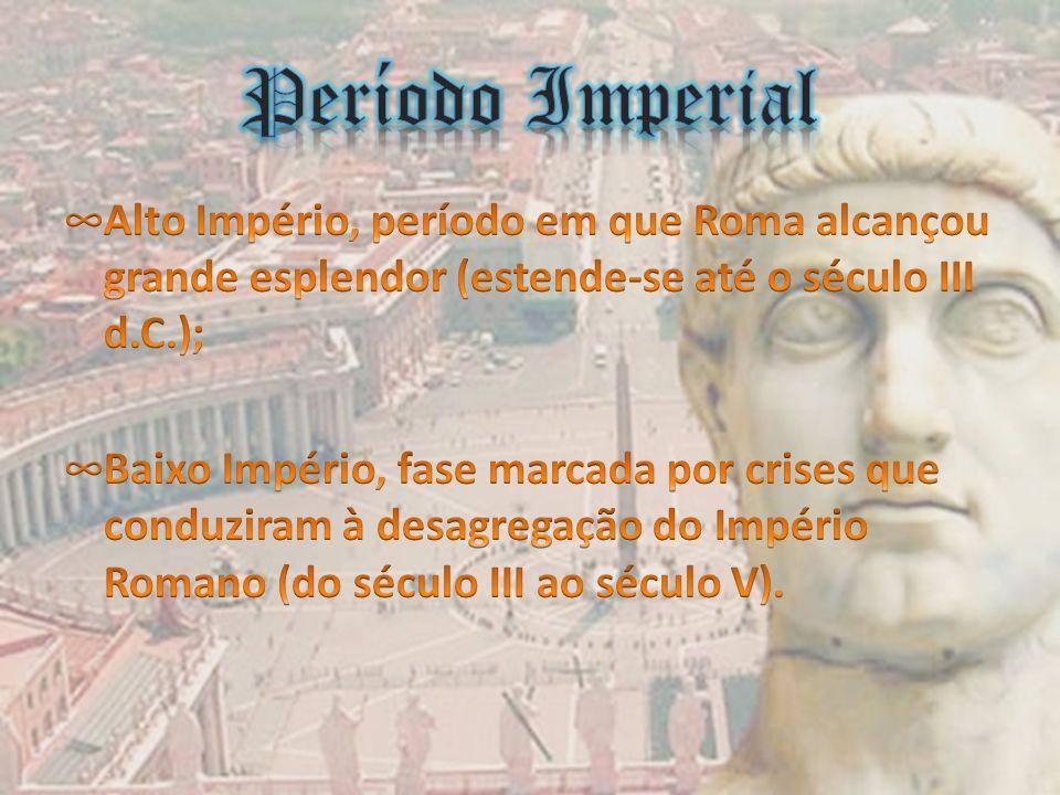 Período Imperial Alto Império, período em que Roma alcançou grande esplendor (estende-se até o século III d.C.);