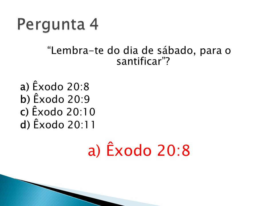 Pergunta 4 Lembra-te do dia de sábado, para o santificar .