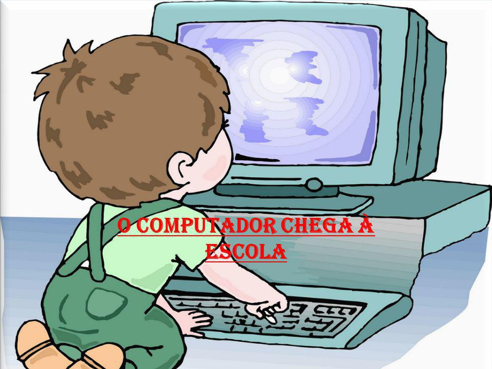 O COMPUTADOR CHEGA À ESCOLA