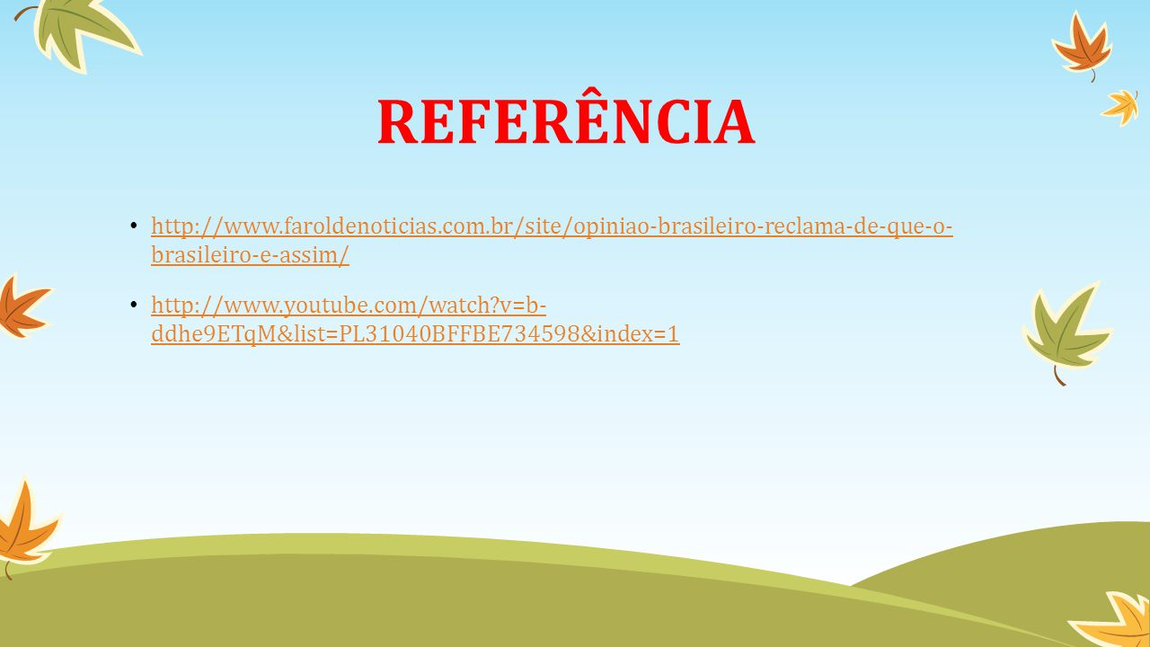 REFERÊNCIA http://www.faroldenoticias.com.br/site/opiniao-brasileiro-reclama-de-que-o- brasileiro-e-assim/