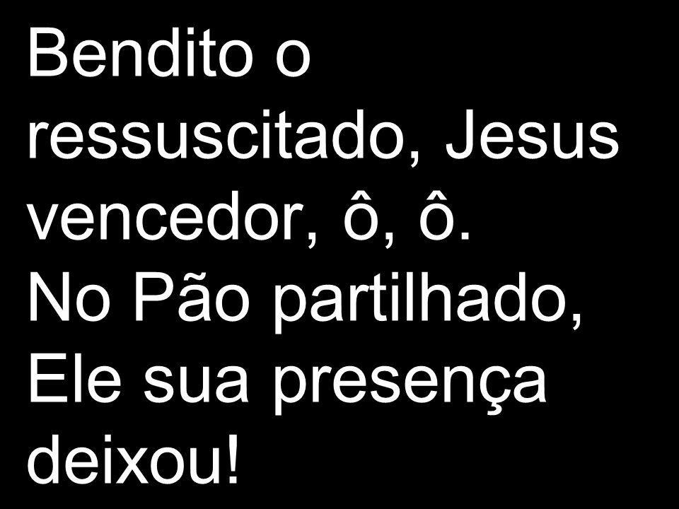 Bendito o ressuscitado, Jesus vencedor, ô, ô