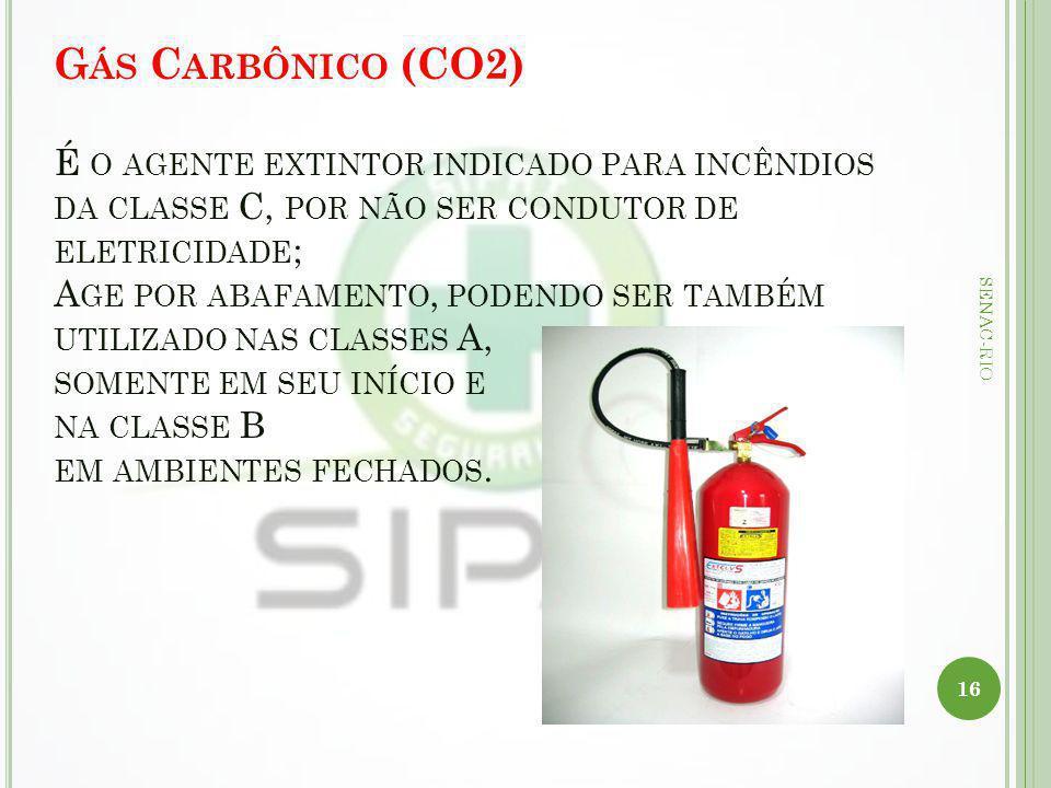 Gás Carbônico (CO2) É o agente extintor indicado para incêndios da classe C, por não ser condutor de eletricidade; Age por abafamento, podendo ser também utilizado nas classes A, somente em seu início e na classe B em ambientes fechados.
