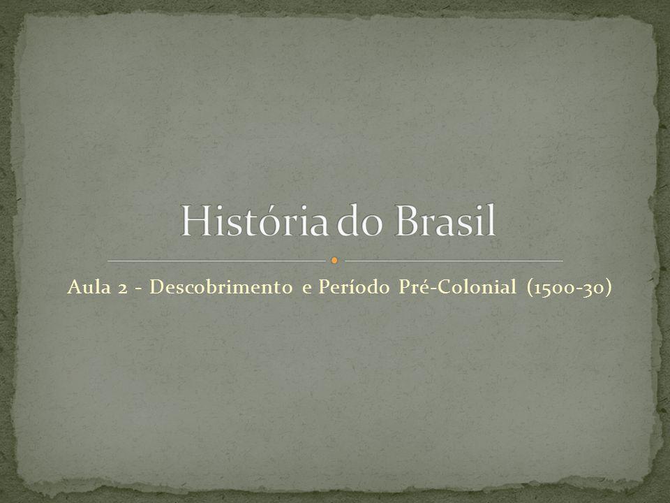 Aula 2 - Descobrimento e Período Pré-Colonial (1500-30)