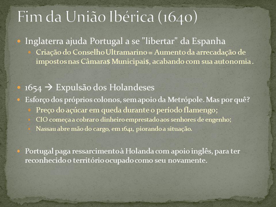 Fim da União Ibérica (1640) Inglaterra ajuda Portugal a se libertar da Espanha.