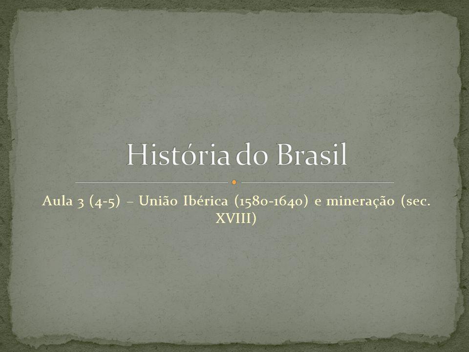 Aula 3 (4-5) – União Ibérica (1580-1640) e mineração (sec. XVIII)