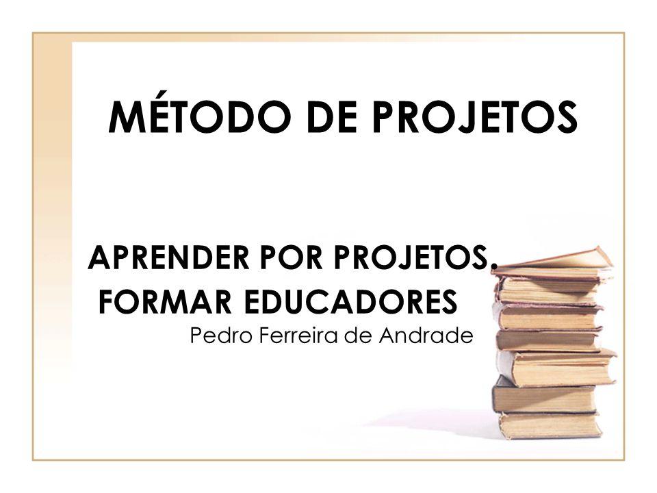 APRENDER POR PROJETOS. FORMAR EDUCADORES Pedro Ferreira de Andrade