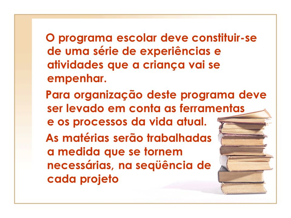 O programa escolar deve constituir-se de uma série de experiências e atividades que a criança vai se empenhar.