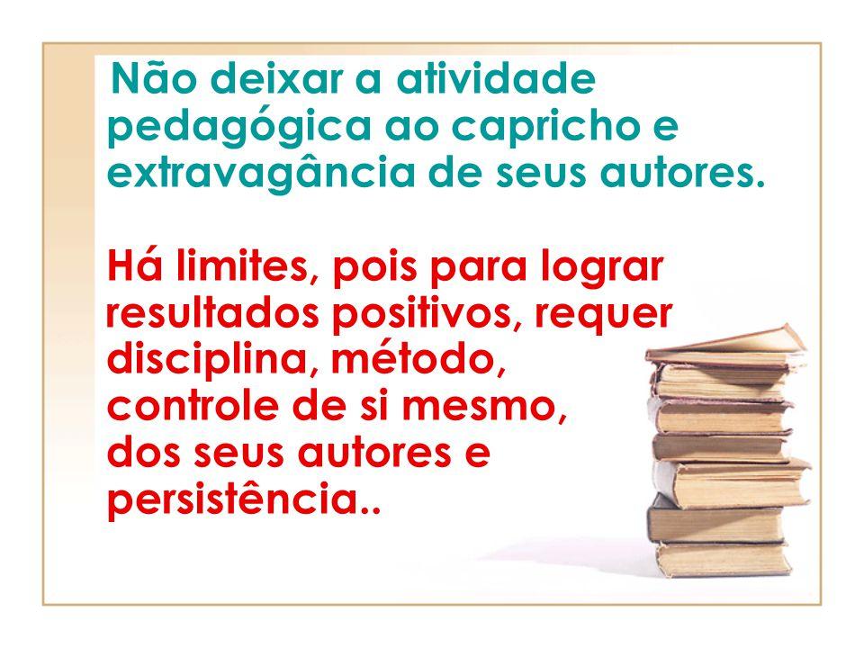 Não deixar a atividade pedagógica ao capricho e extravagância de seus autores.