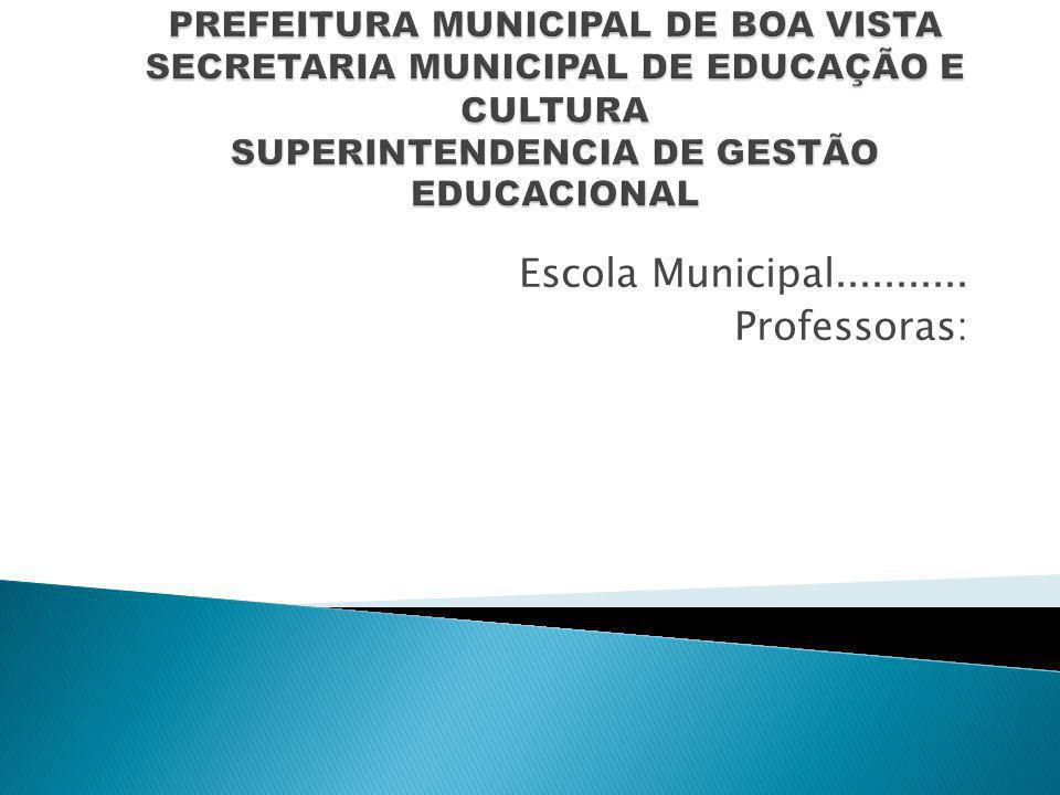 Escola Municipal........... Professoras: