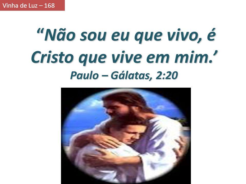 Não sou eu que vivo, é Cristo que vive em mim.'