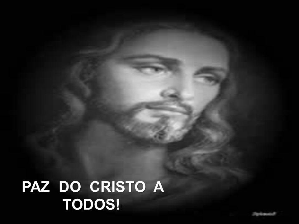 PAZ DO CRISTO A TODOS!!