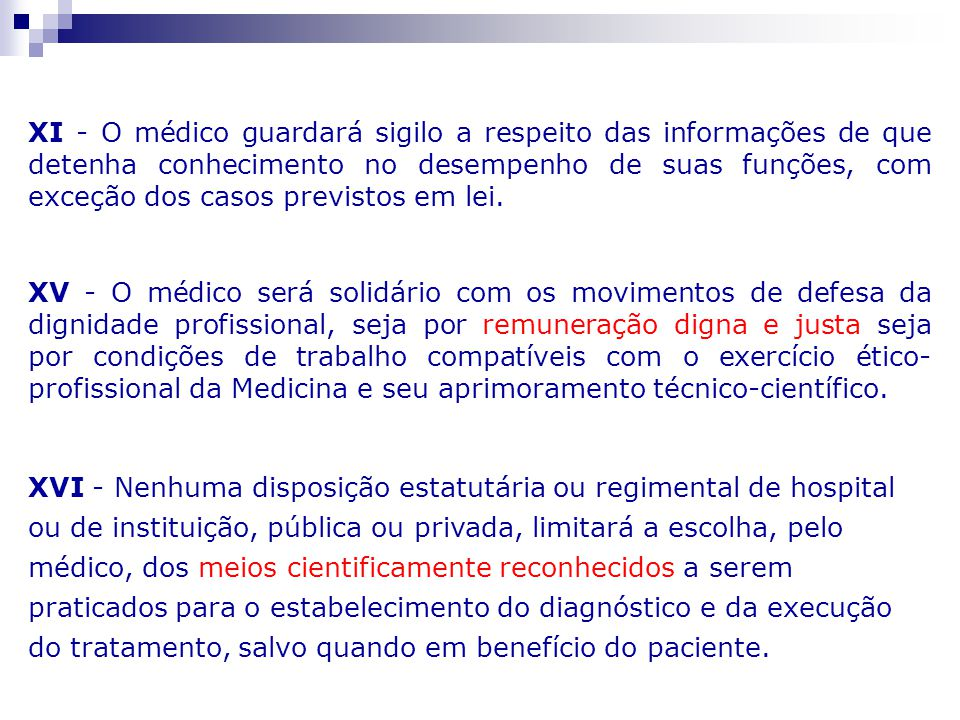 XI - O médico guardará sigilo a respeito das informações de que detenha conhecimento no desempenho de suas funções, com exceção dos casos previstos em lei.