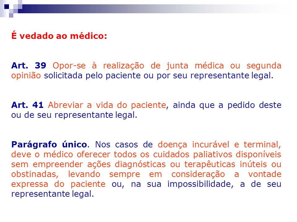 É vedado ao médico: Art. 39 Opor-se à realização de junta médica ou segunda opinião solicitada pelo paciente ou por seu representante legal.