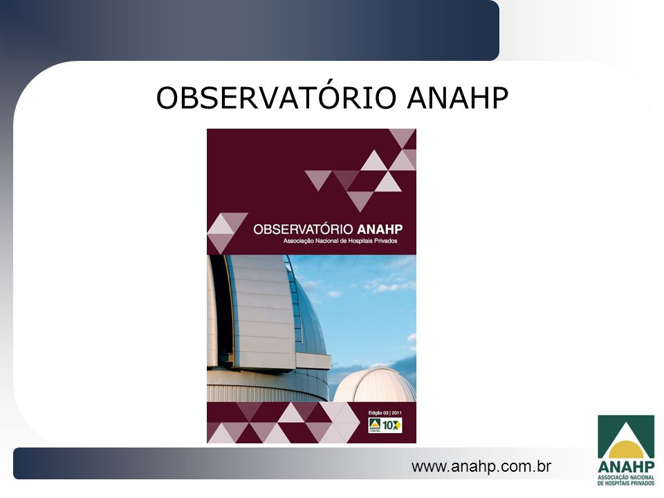 OBSERVATÓRIO ANAHP www.anahp.com.br