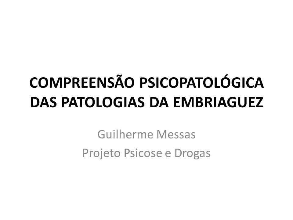 COMPREENSÃO PSICOPATOLÓGICA DAS PATOLOGIAS DA EMBRIAGUEZ