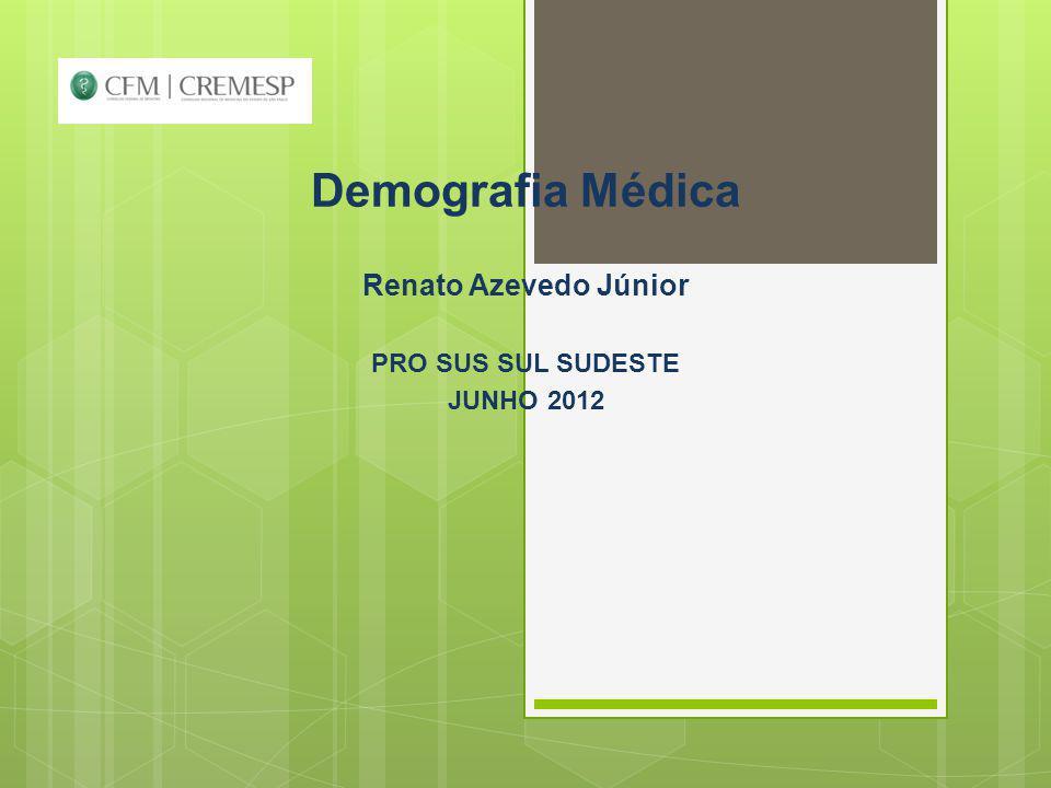 Demografia Médica Renato Azevedo Júnior PRO SUS SUL SUDESTE JUNHO 2012