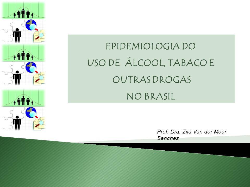 EPIDEMIOLOGIA DO USO DE ÁLCOOL, TABACO E OUTRAS DROGAS NO BRASIL
