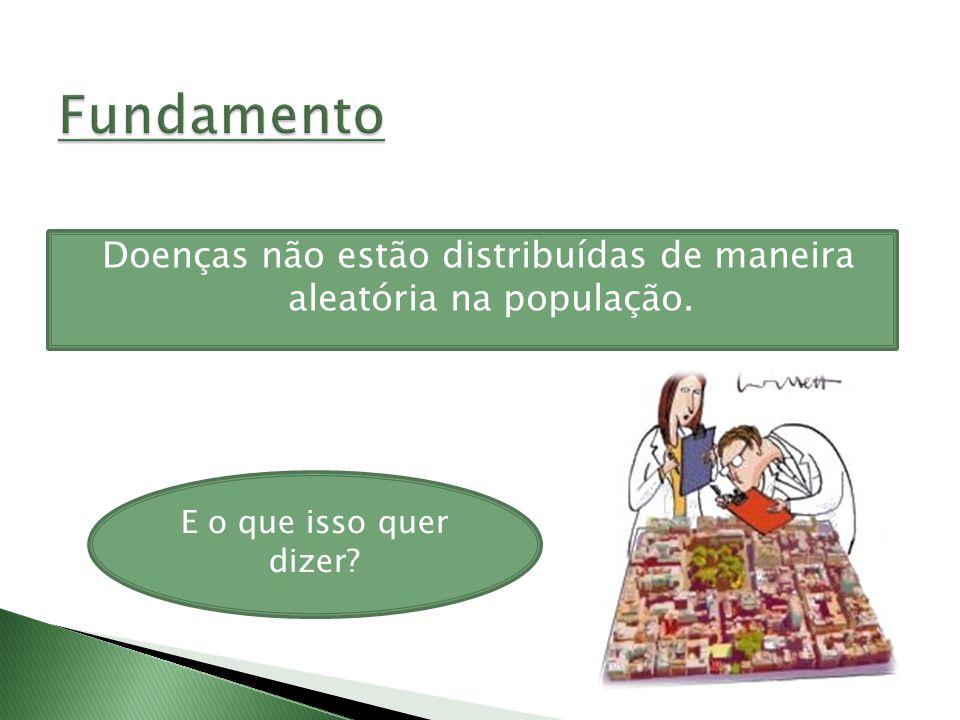 Doenças não estão distribuídas de maneira aleatória na população.
