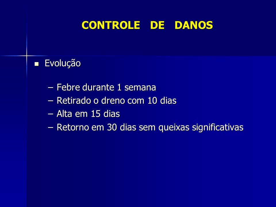 CONTROLE DE DANOS Evolução Febre durante 1 semana