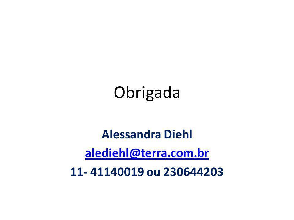Alessandra Diehl alediehl@terra.com.br 11- 41140019 ou 230644203