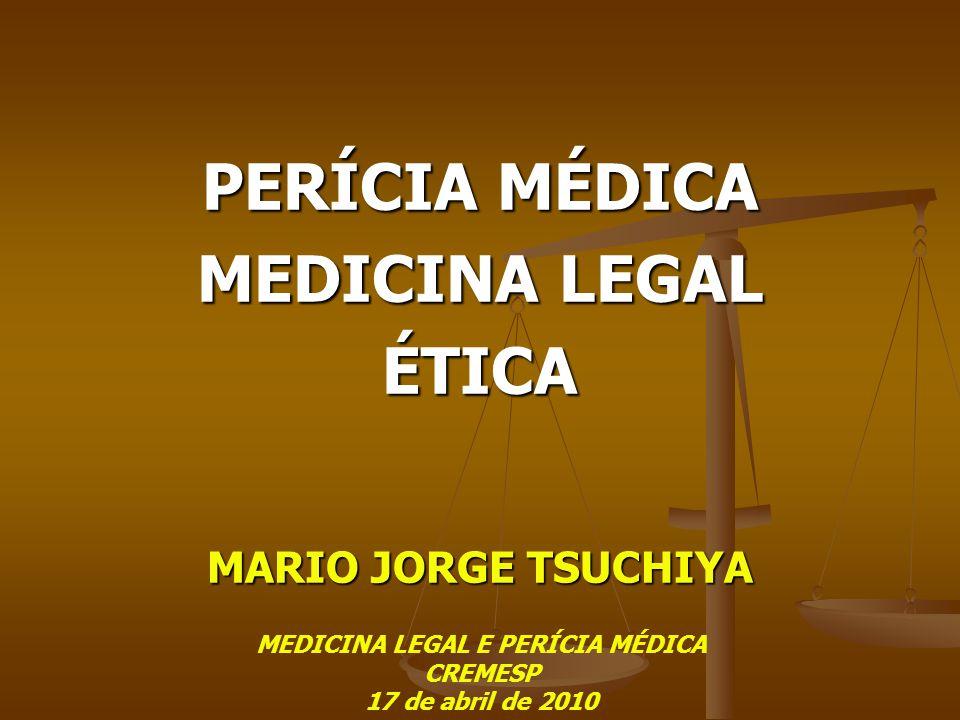 PERÍCIA MÉDICA MEDICINA LEGAL ÉTICA MARIO JORGE TSUCHIYA