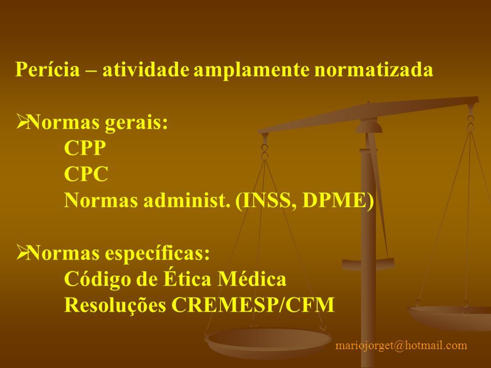 Perícia – atividade amplamente normatizada Normas gerais: CPP CPC