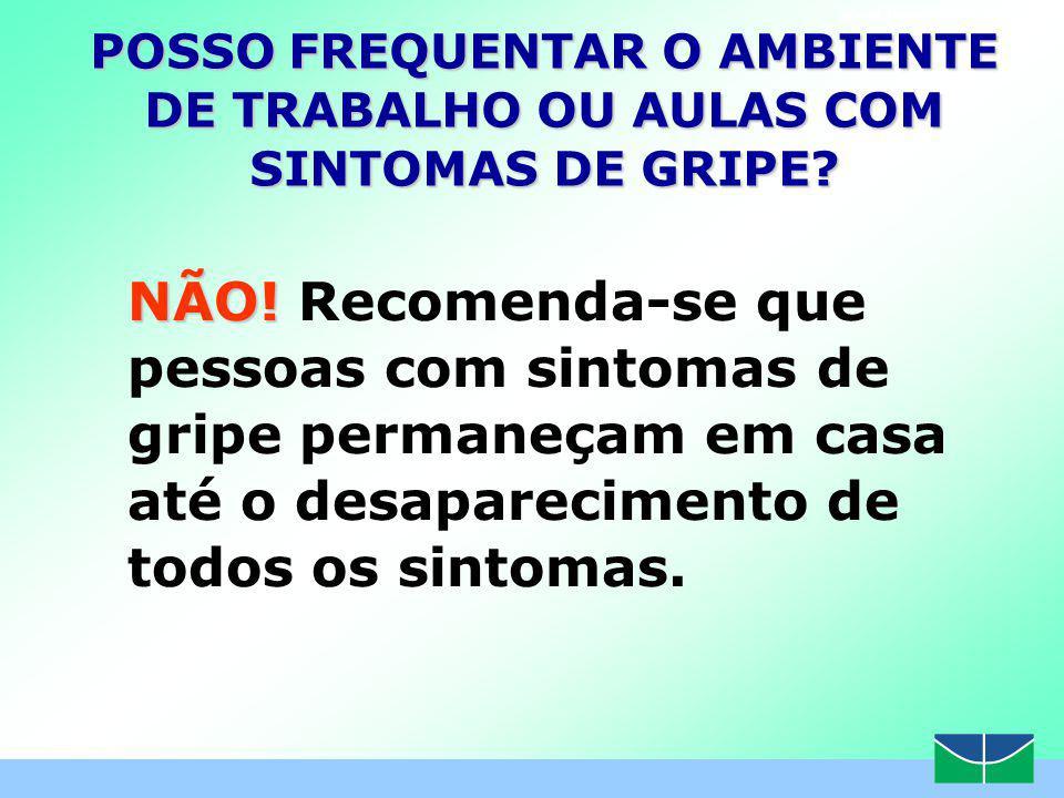 www.themegallery.com POSSO FREQUENTAR O AMBIENTE DE TRABALHO OU AULAS COM SINTOMAS DE GRIPE