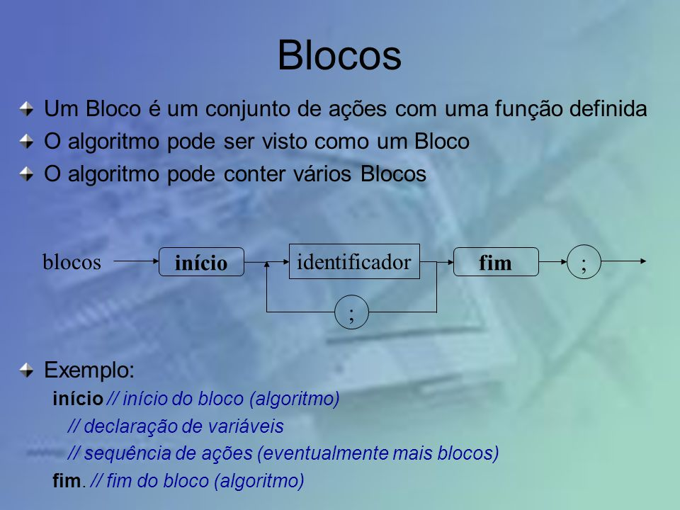 Blocos Um Bloco é um conjunto de ações com uma função definida