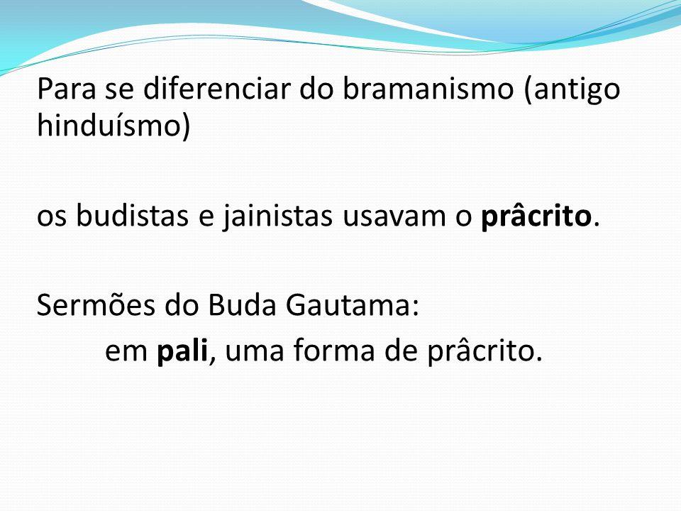Para se diferenciar do bramanismo (antigo hinduísmo) os budistas e jainistas usavam o prâcrito.
