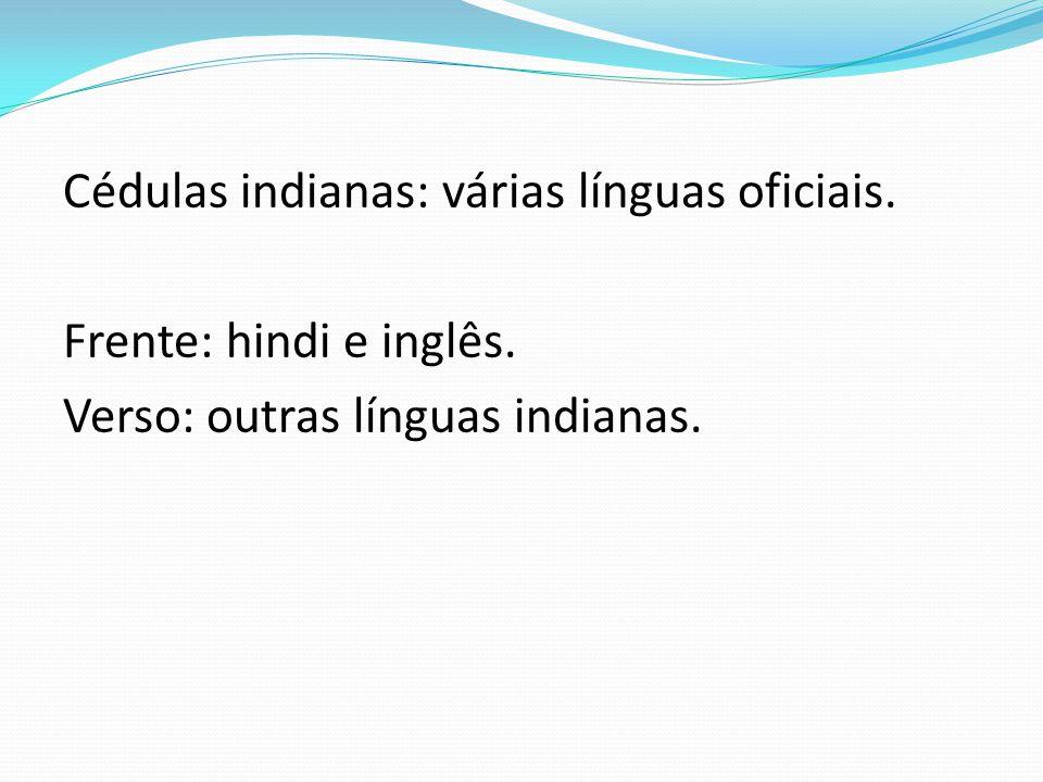 Cédulas indianas: várias línguas oficiais. Frente: hindi e inglês