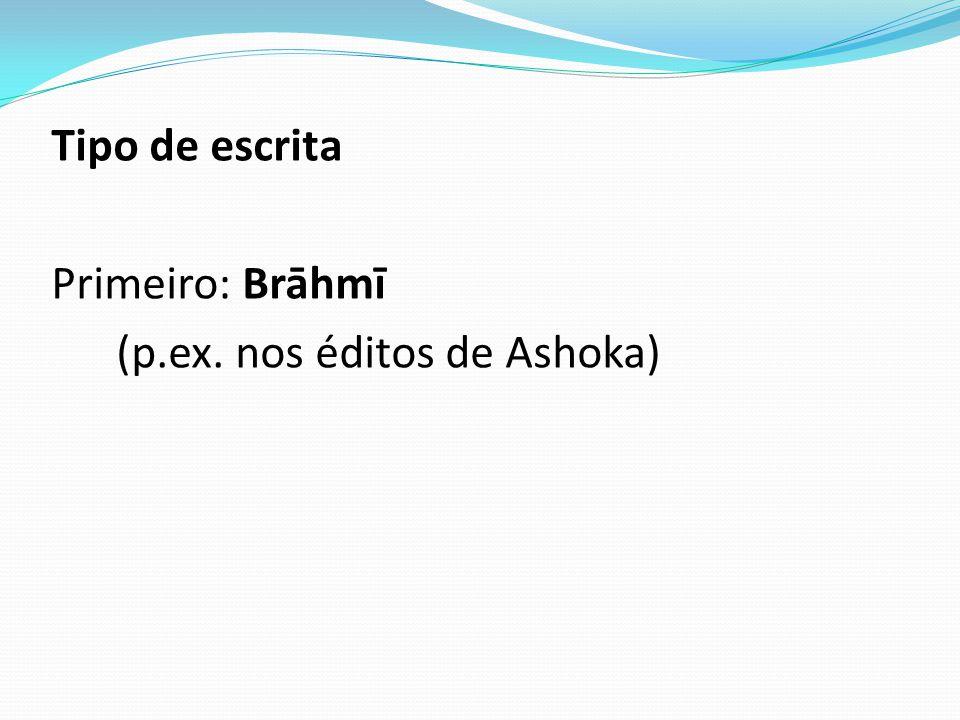 Tipo de escrita Primeiro: Brāhmī (p.ex. nos éditos de Ashoka)