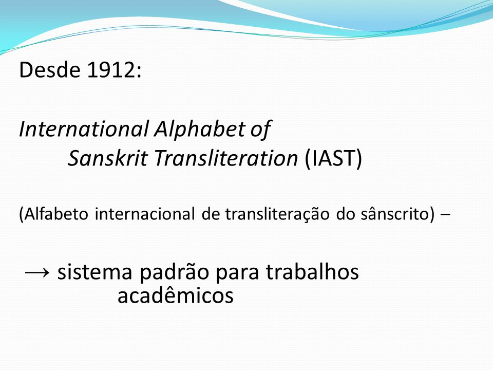 International Alphabet of Sanskrit Transliteration (IAST)