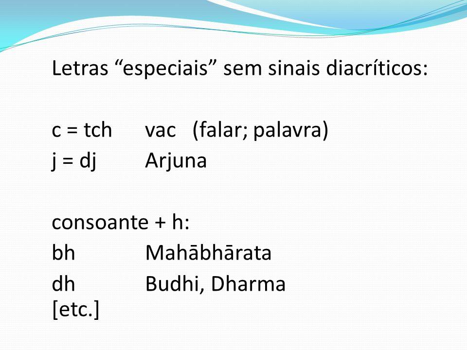 c = tch vac (falar; palavra) j = dj Arjuna consoante + h: