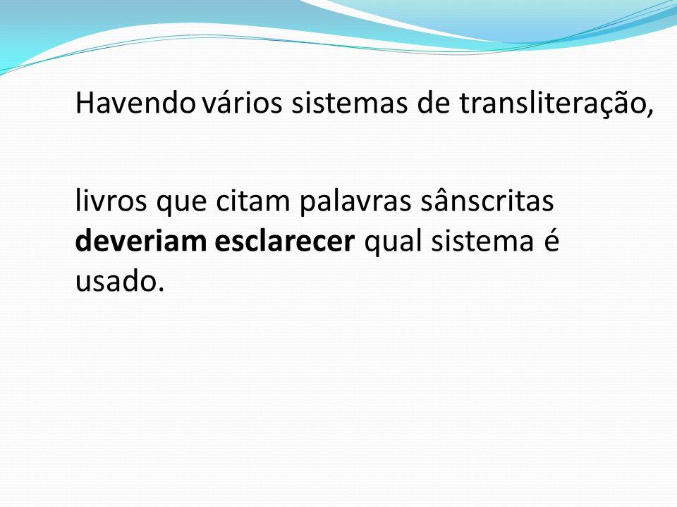 Havendo vários sistemas de transliteração,