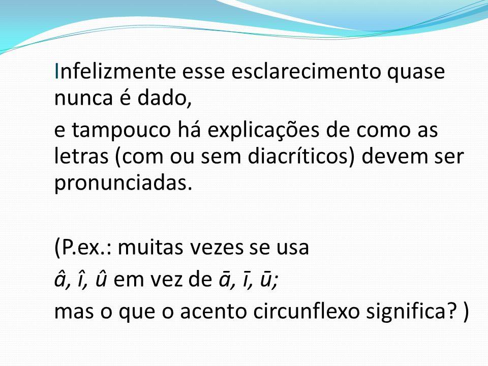 (P.ex.: muitas vezes se usa â, î, û em vez de ā, ī, ū;